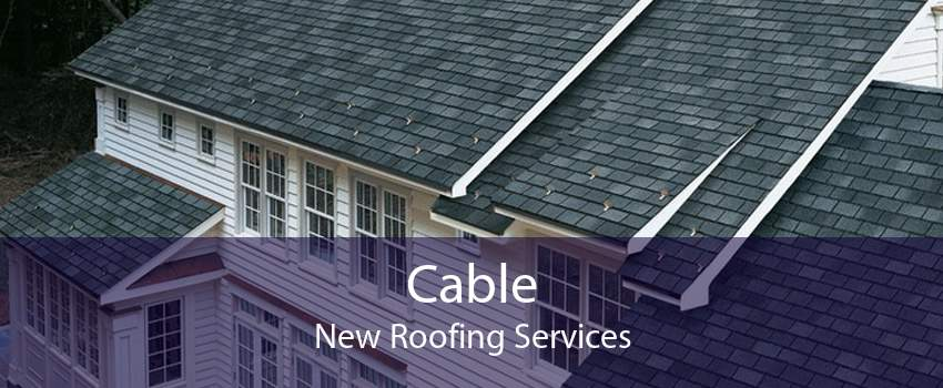 Cable New Roofing Services