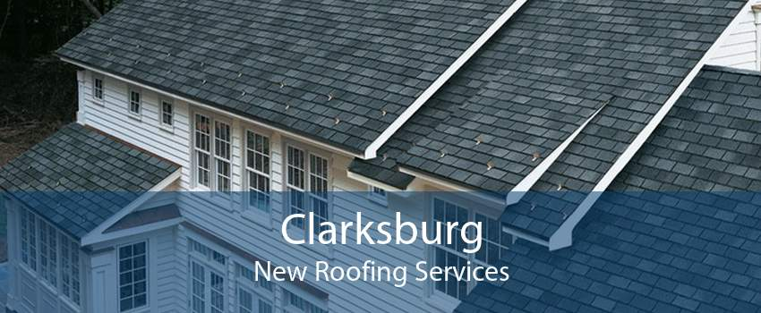 Clarksburg New Roofing Services