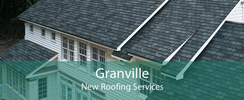 Granville New Roofing Services