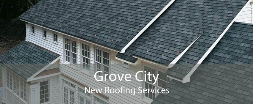Grove City New Roofing Services