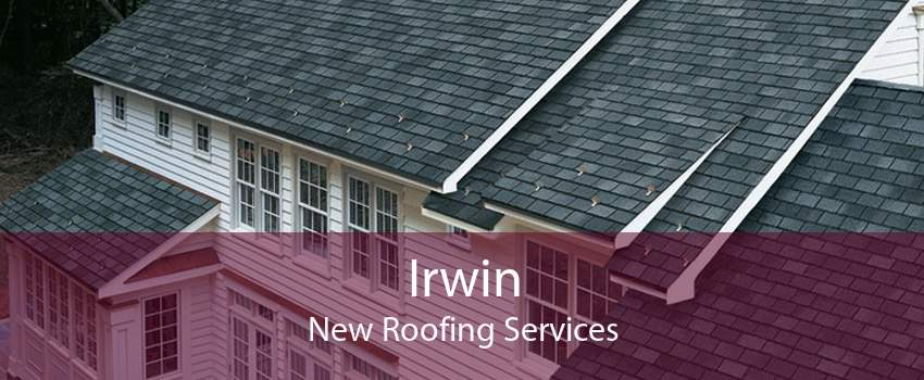 Irwin New Roofing Services