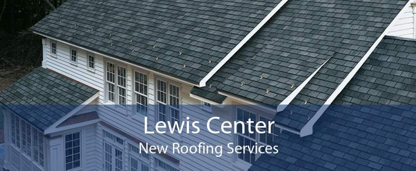 Lewis Center New Roofing Services