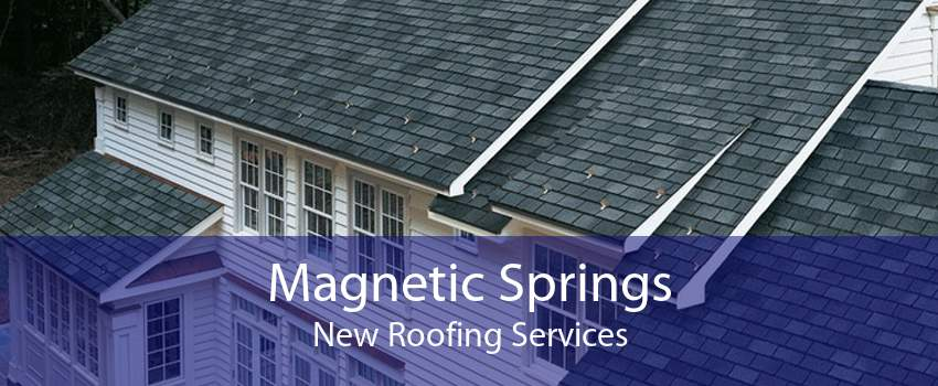 Magnetic Springs New Roofing Services