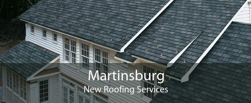 Martinsburg New Roofing Services