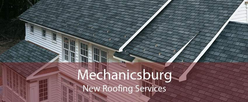Mechanicsburg New Roofing Services