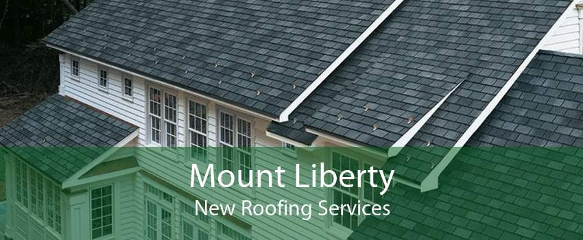 Mount Liberty New Roofing Services