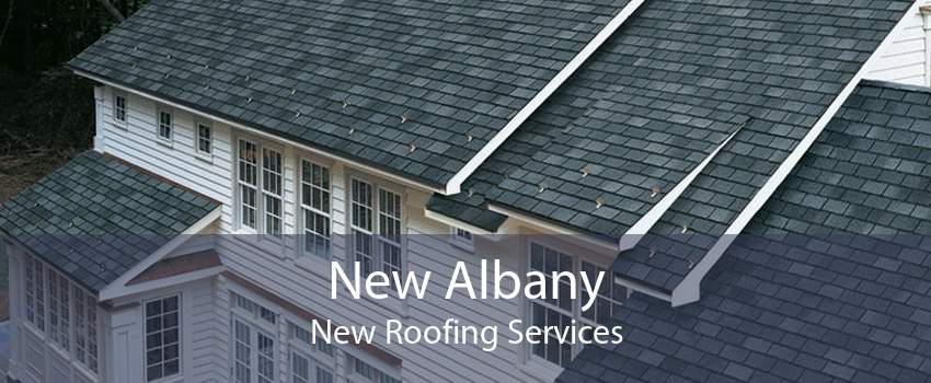 New Albany New Roofing Services