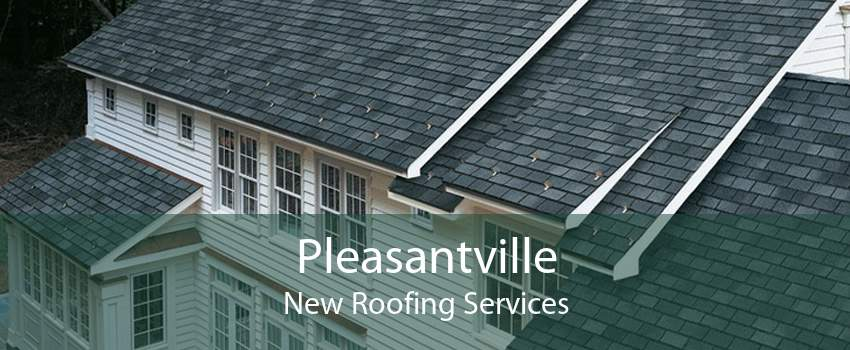 Pleasantville New Roofing Services