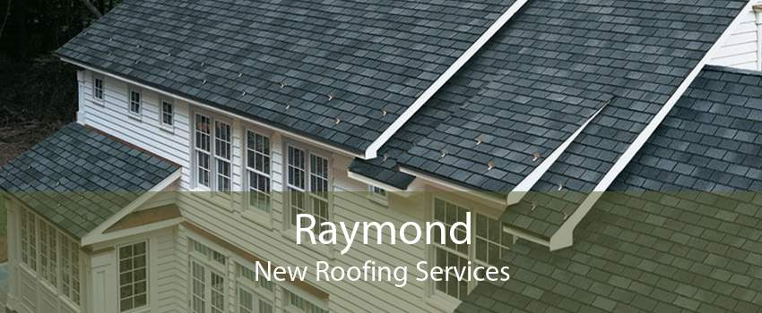 Raymond New Roofing Services