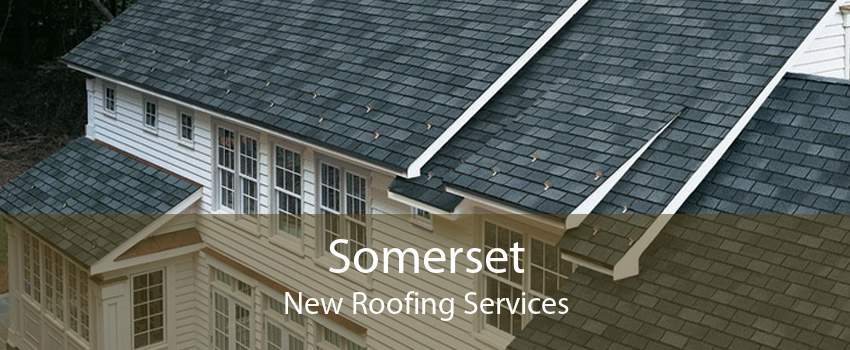 Somerset New Roofing Services
