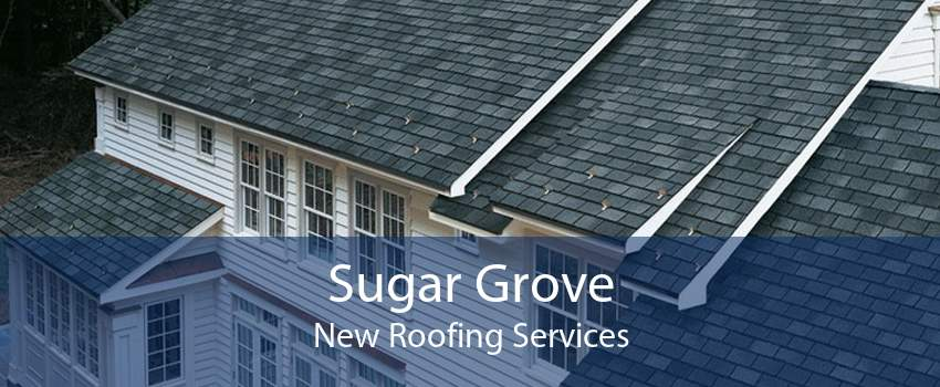 Sugar Grove New Roofing Services