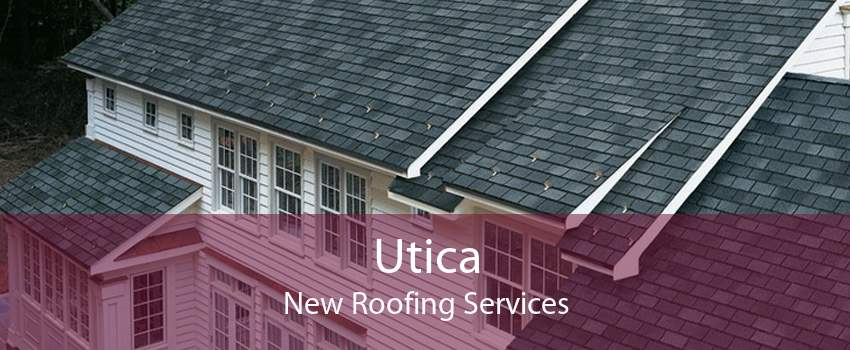 Utica New Roofing Services