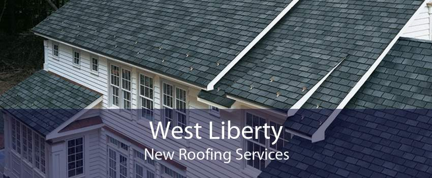 West Liberty New Roofing Services